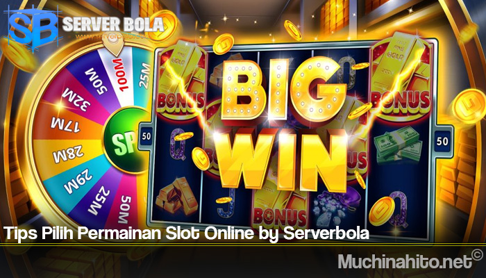 Tips Pilih Permainan Slot Online by Serverbola