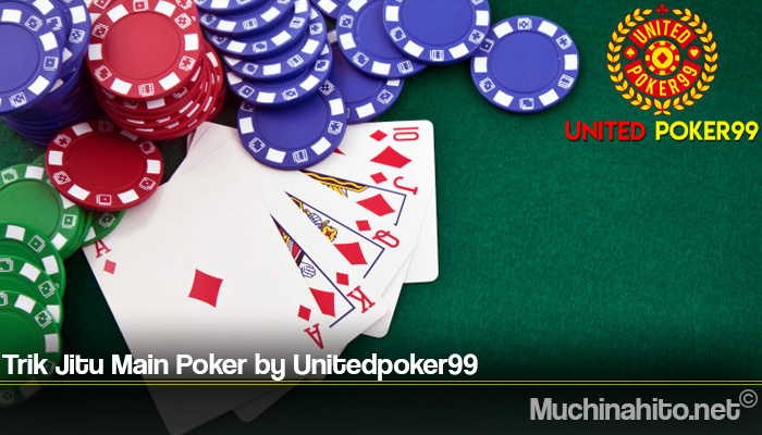 Trik Jitu Main Poker by Unitedpoker99