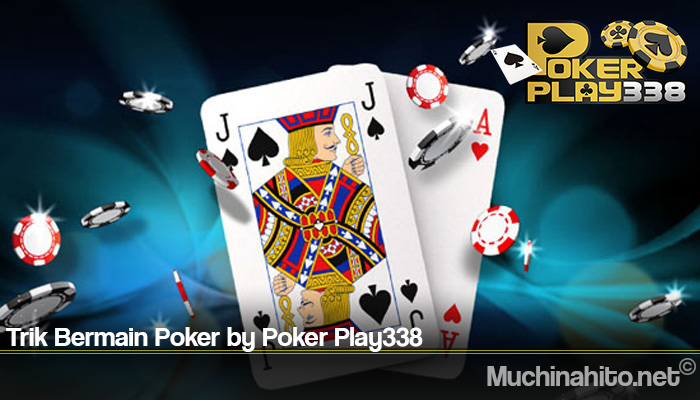 Trik Bermain Poker by Poker Play338
